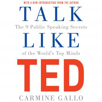 Download Talk Like TED: The 9 Public Speaking Secrets of the World's Top Minds by Carmine Gallo