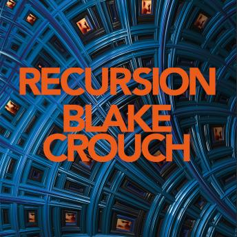 Recursion: From the Bestselling Author of Dark Matter Comes the Most Exciting, Twisty Thriller of th