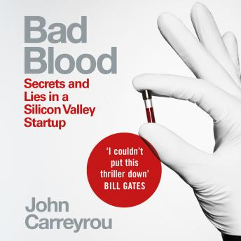 Download Bad Blood: Secrets and Lies in a Silicon Valley Startup by John Carreyrou