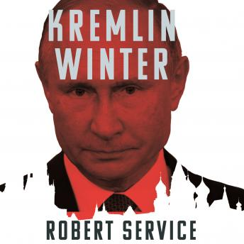 Download Kremlin Winter: Russia and the Second Coming of Vladimir Putin by Robert Service