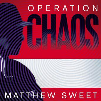 Download Operation Chaos: The Vietnam Deserters Who Fought the CIA, the Brainwashers, and Themselves by Matthew Sweet