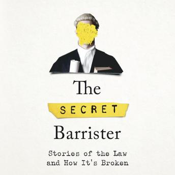 Secret Barrister: Stories of the Law and How It's Broken, The Secret Barrister