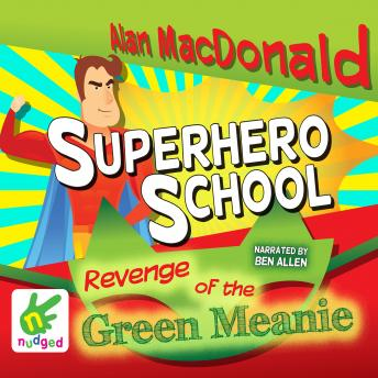 Superhero School: The Revenge of the Green Meanie, Alan MacDonald