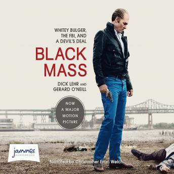 Black Mass: Whitey Bulger, the FBI and a Devil's Deal, Gerard O'Neill, Dick Lehr