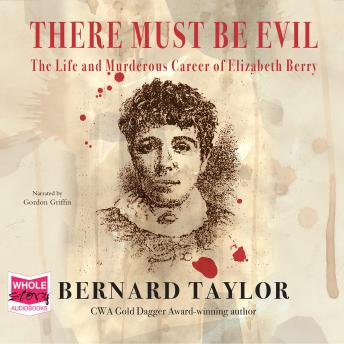 There Must Be Evil: The Life and Murderous Career of Elizabeth Berry, Bernard Taylor