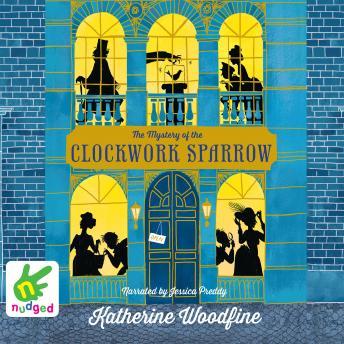 Mystery of the Clockwork Sparrow, Katherine Woodfine