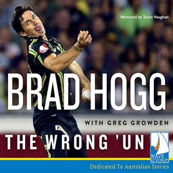 Download Wrong 'Un: The Brad Hogg Story by Multiple Authors, Brad Hogg, Greg Growden