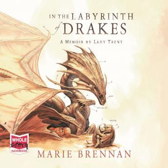 In the Labyrinth of Drakes: A Memoir by Lady Trent, Marie Brennan