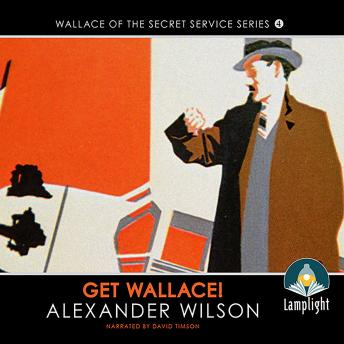 Get Wallace!: Wallace of the Secret Service, Book 4, Alexander Wilson