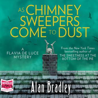 As Chimney Sweepers Come To Dust: Flavia de Luce, Book 7, Alan Bradley