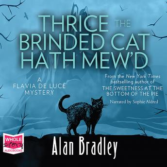 Thrice the Brinded Cat Hath Mew'd: Flavia de Luce, Book 8 sample.