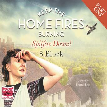 Keep the Home Fires Burning - Part One - Spitfire Down!, S. Block
