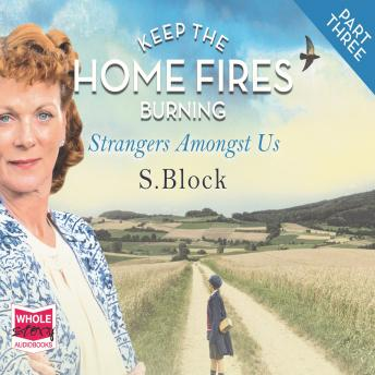 Keep the Home Fires Burning - Part Three - Strangers Amongst Us, S. Block