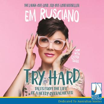 Try Hard: Tales from the life of a needy overachiever, Em Rusciano