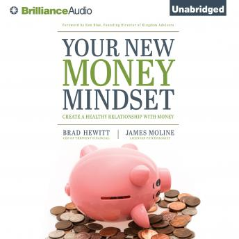 Your New Money Mindset: Create a Healthy Relationship with Money, James Moline, Brad Hewitt