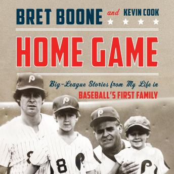 Home Game: Three Generations of Big-League Stories from Baseball's First Family, Bret Boone, Kevin Cook