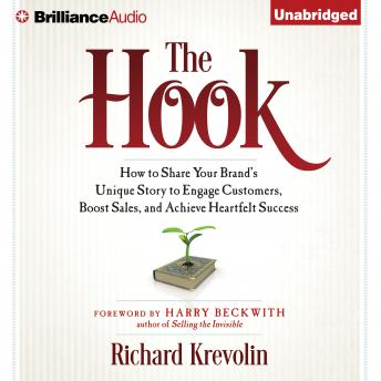 Hook: How to Share Your Brand's Unique Story to Engage Customers, Boost Sales, and Achieve Heartfelt Success, Richard Krevolin