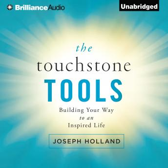 Touchstone Tools: Building Your Way to an Inspired Life, Joseph Holland