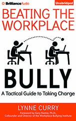 Beating the Workplace Bully, Dr. Lynne Curry