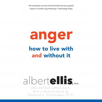 Anger: How to Live With It and Without It, Ph.D. Albert Ellis