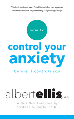 How to Control Your Anxiety, Albert Ellis, PH.D.