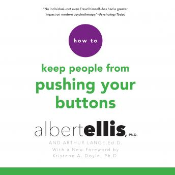 How to Keep People from Pushing Your Buttons, Arthur Lange, Ed.D., Ph.D. Albert Ellis