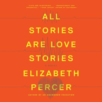 All Stories Are Love Stories: A Novel, Elizabeth Percer