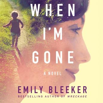 When I'm Gone: A Novel, Emily Bleeker