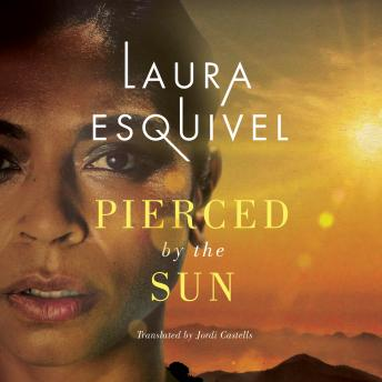 Pierced by the Sun, Laura Esquivel