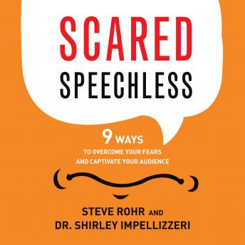 Scared Speechless: 9 Ways to Overcome Your Fears and Captivate Your Audience, Shirley Impellizzeri, Steve Rohr