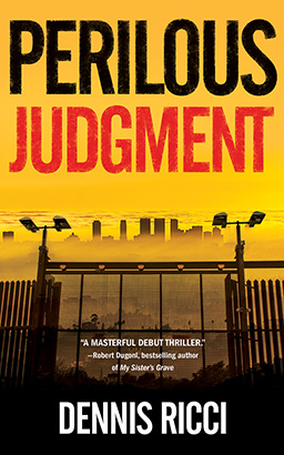 Perilous Judgment: A Real Justice Thriller, Dennis Ricci