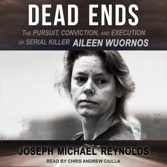Dead Ends: The Pursuit, Conviction, and Execution of Serial Killer Aileen Wuornos, Audio book by Joseph Michael Reynolds