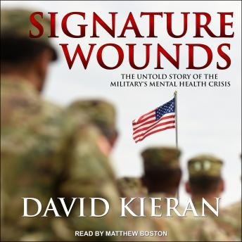 Signature Wounds: The Untold Story of the Military's Mental Health Crisis, Audio book by David Kieran