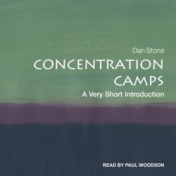Concentration Camps: A Very Short Introduction, Dan Stone