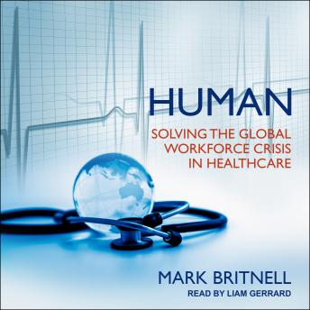 Download Human: Solving the Global Workforce Crisis in Healthcare by Mark Britnell