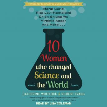 Download 10 Women Who Changed Science and the World by Catherine Whitlock, Rhodri Evans
