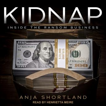 Download Kidnap: Inside the Ransom Business by Anja Shortland