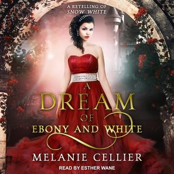 A Dream of Ebony and White: A Retelling of Snow White