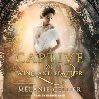 A Captive of Wing and Feather: A Retelling of Swan Lake