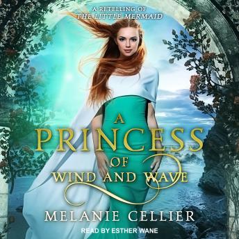 Princess of Wind and Wave: A Retelling of The Little Mermaid, Melanie Cellier