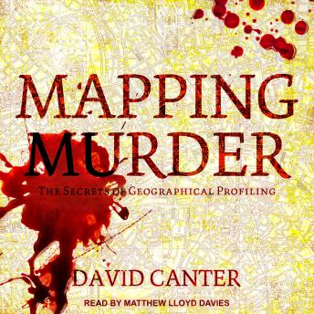 Download Mapping Murder: The Secrets of Geographical Profiling by David Canter