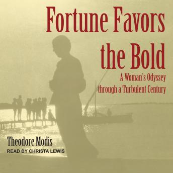 Fortune Favors the Bold: A Woman's Odyssey through a Turbulent Century, Theodore Modis