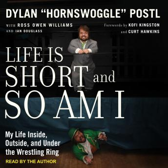 Life is Short and So Am I: My Life Inside, Outside, and Under the Wrestling Ring Audiobook Free Download Online