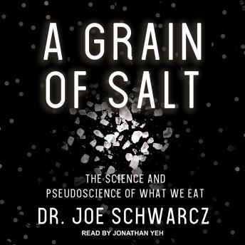 Grain of Salt: The Science and Pseudoscience of What We Eat, Dr. Joe Schwarcz