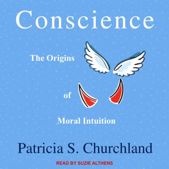 Conscience: The Origins of Moral Intuition, Patricia S. Churchland