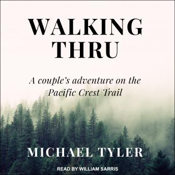 Walking Thru: A Couple's Adventure on the Pacific Crest Trail, Michael Tyler
