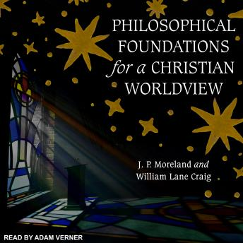Philosophical Foundations for a Christian Worldview: 2nd Edition