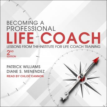 Becoming a Professional Life Coach: Lessons from the Institute of Life Coach Training, 2nd Edition, Diane S. Menendez, Patrick Williams