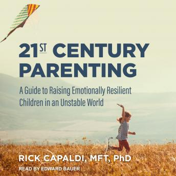 21st Century Parenting: A Guide to Raising Emotionally Resilient Children in an Unstable World