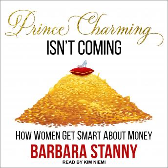Prince Charming Isn't Coming: How Women Get Smart About Money, Barbara Stanny
